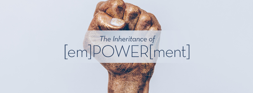 The Inheritance of God: EMPOWERMENT over clenched fist