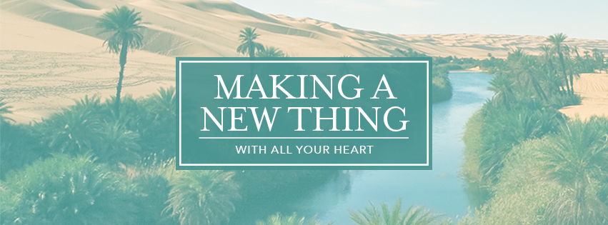 With All Your Heart: MAKING A NEW THING - over a river in desert