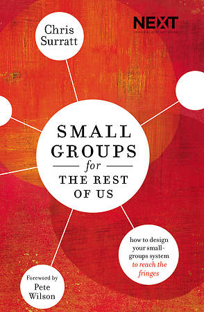 Small Groups for the Rest of Us: How to Design Your Small-Groups System to Reach the Fringes book cover