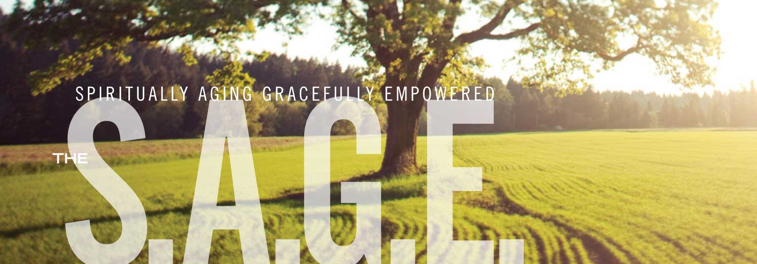 The S.A.G.E. — Spiritually Aging Gracefully Empowered