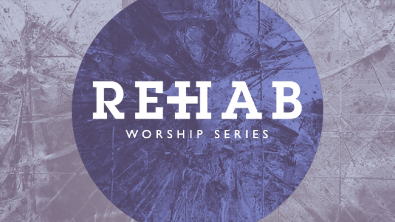 Rehab Worship Series