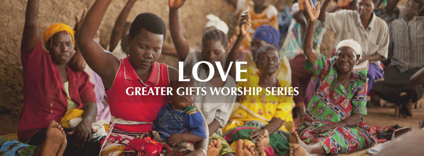Greater Gifts: LOVE - over group of African worshippers