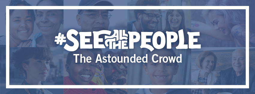 See All The People: THE ASTOUNDED CROWD - over group of face
