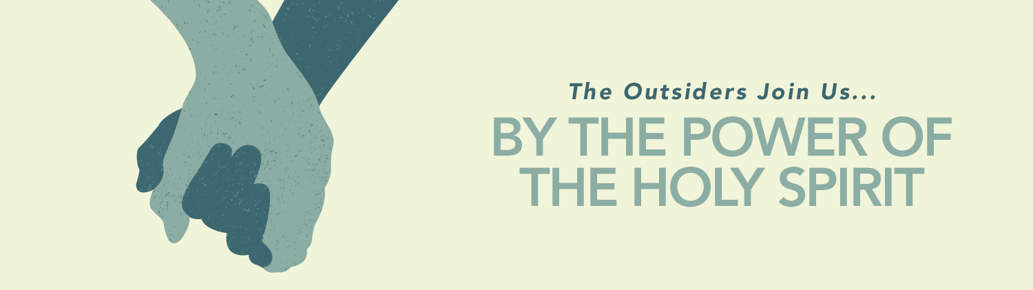 And in the Power of the Holy Spirit: The Outsiders Join Us