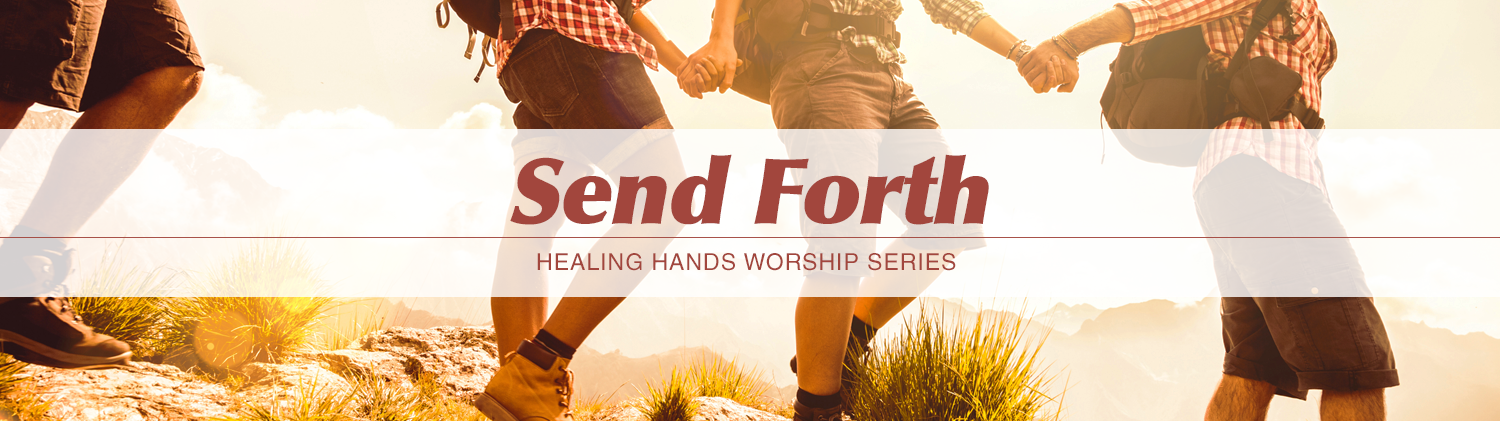 Send Forth - Healing Hands Worship Series text over image of hikers holding hands as they go downhill