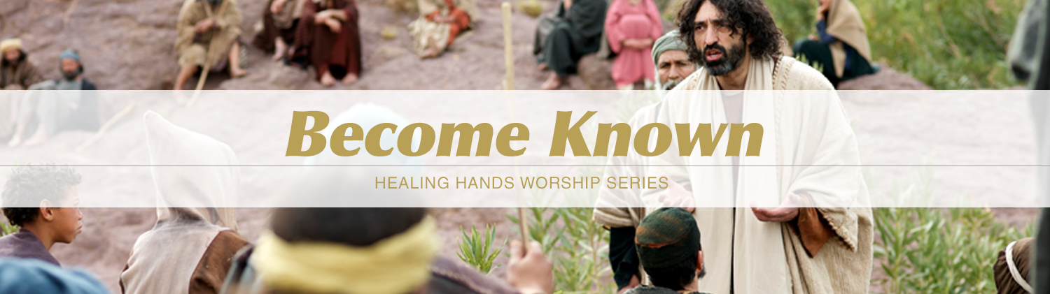 Become Known - Healing Hands Worship Series text over image of man (Jesus) speaking to people (shepherds)