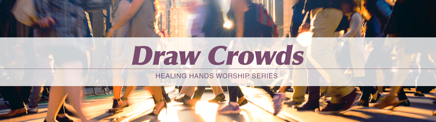 Draw Crowds - Healing Hands Worship Series text over image of crowds of feet moving across a busy city crosswalk