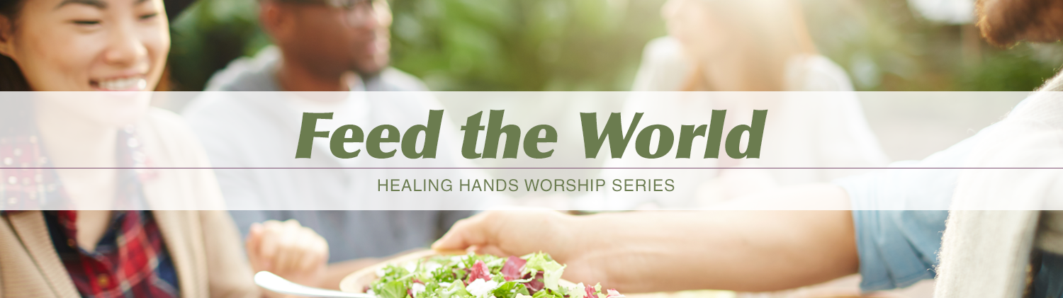 Feed the World - Healing Hands Worship Series text over lightly blurred image of young adults sharing a meal