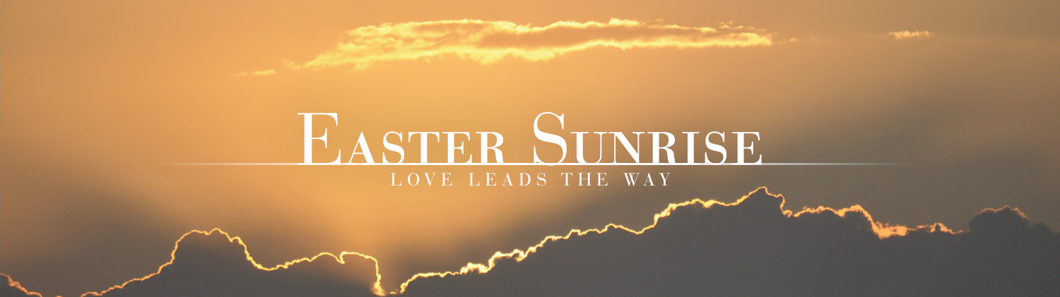 Easter Sunrise: Love Leads the Way over an image of clouds with a tint of orange light