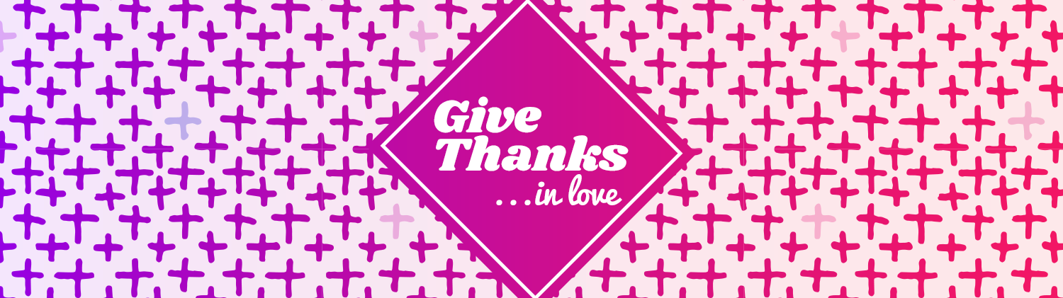Give Thanks In Love text over a pink diamond shape laid over a background gradient pattern of crosses that go from purple on the left to peach on the right