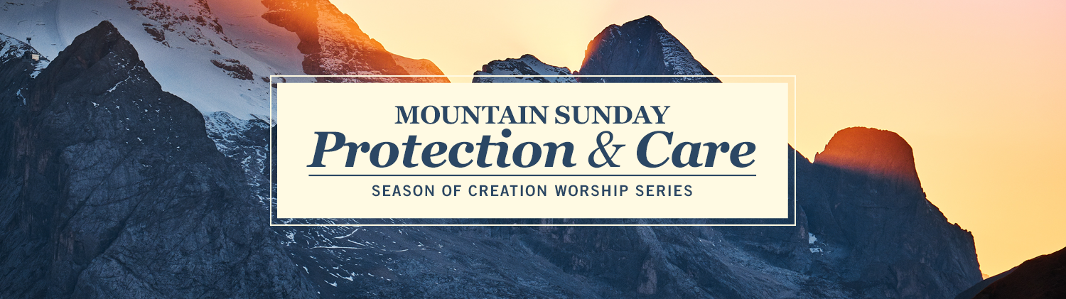 Mountain Sunday: Protection and Care worship series text over image of mountains