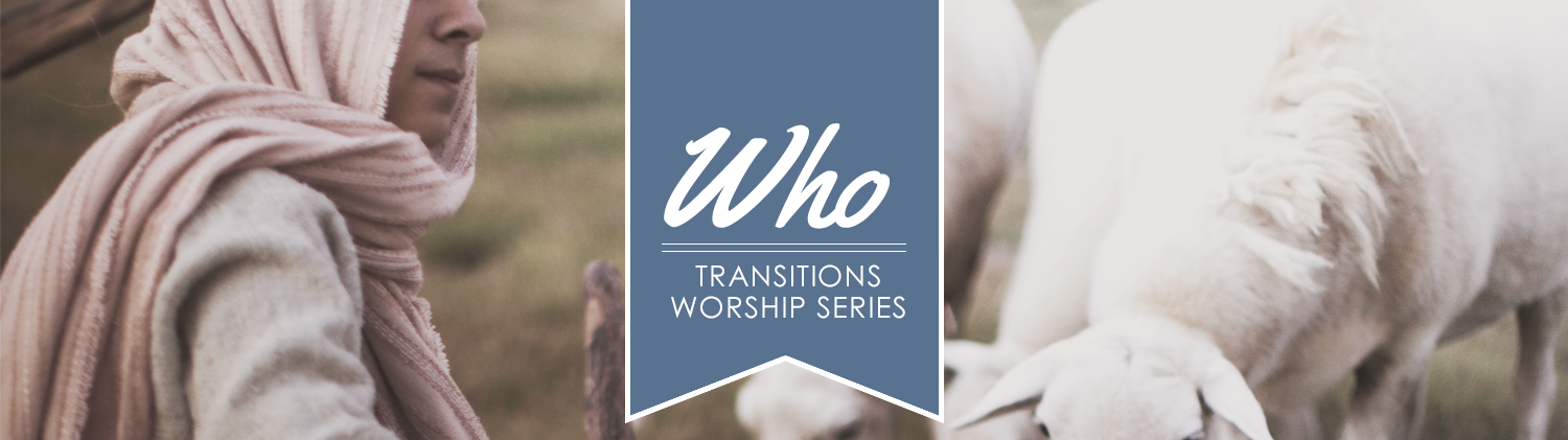 Who - Transitions Worship Series flag over an image of a shepherd with a covered head and white sheep