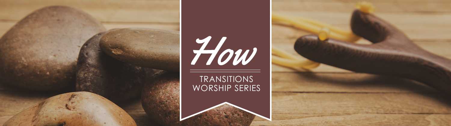 How - Transitions Worship Series flag over an image of a slingshot and rocks