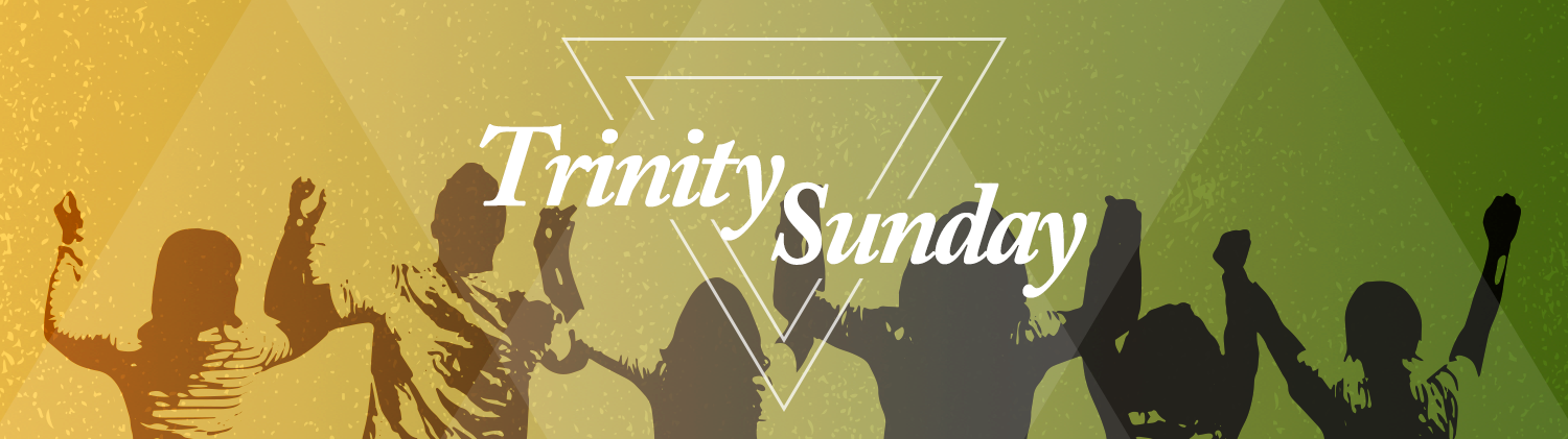 Trinity Sunday over graphic of a group of people holding up their linked hands