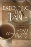 Extending the Table: A Guide for a Ministry of Home Communion Serving